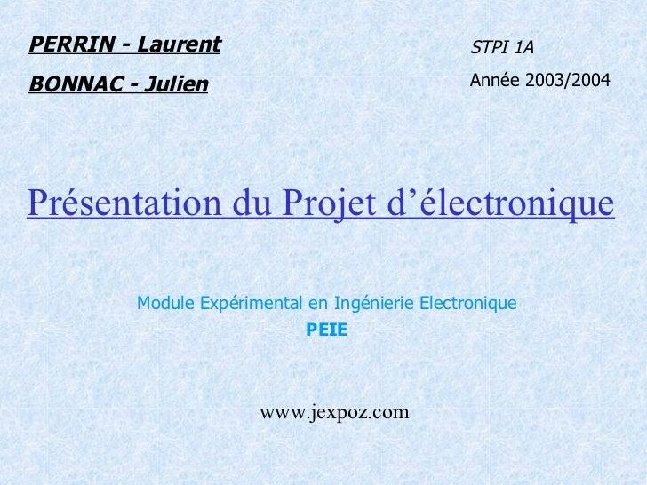 Présentation du Projet d'électronique Module Expérimental en Ingénierie Electronique PEIE PERRIN - Laurent BONNAC - Julien...