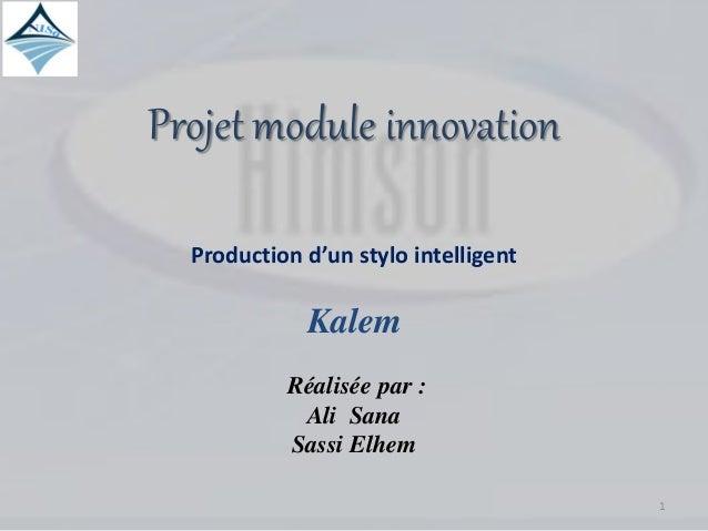Projet module innovation Production d'un stylo intelligent Kalem Réalisée par : Ali Sana Sassi Elhem 1