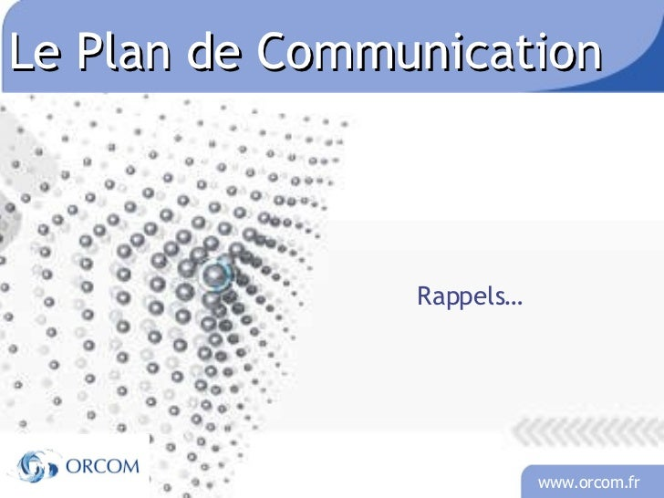 Le Plan de Communication  Rappels…