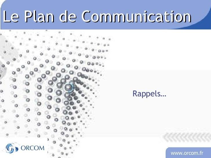 Le Plan de Communication  Rappels…