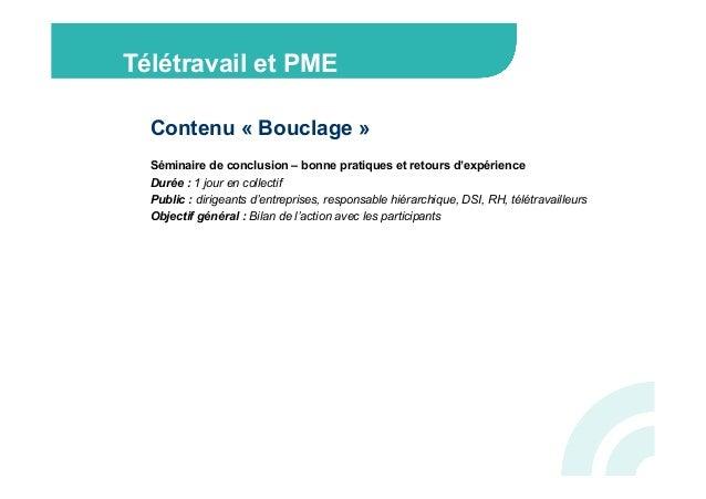 Télétravail et PME  Contenu « Bouclage »   Séminaire de conclusion – bonne pratiques et retours d'expérience  Durée : 1 ...