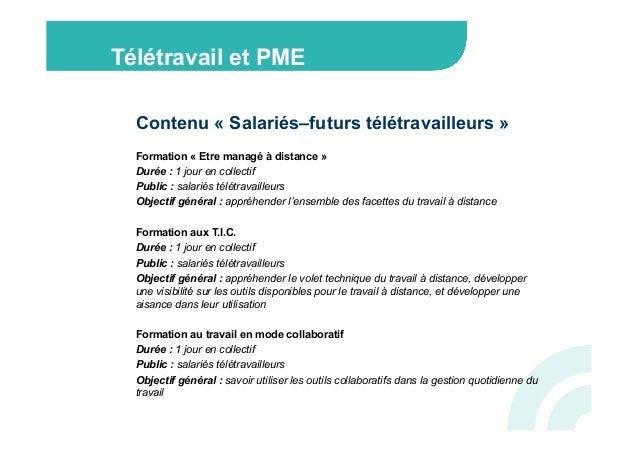 Télétravail et PME  Contenu « Salariés–futurs télétravailleurs »   Formation « Etre managé à distance »  Durée : 1 jour ...