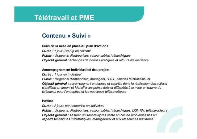 Télétravail et PME  Contenu « Suivi »   Suivi de la mise en place du plan d'actions  Durée : 1 jour (2x1/2j) en collecti...
