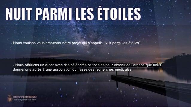 - Nous voulons vous présenter notre projet qui s'appelle 'Nuit parmi les étoiles'.  - Nous offririons un dîner avec des cé...