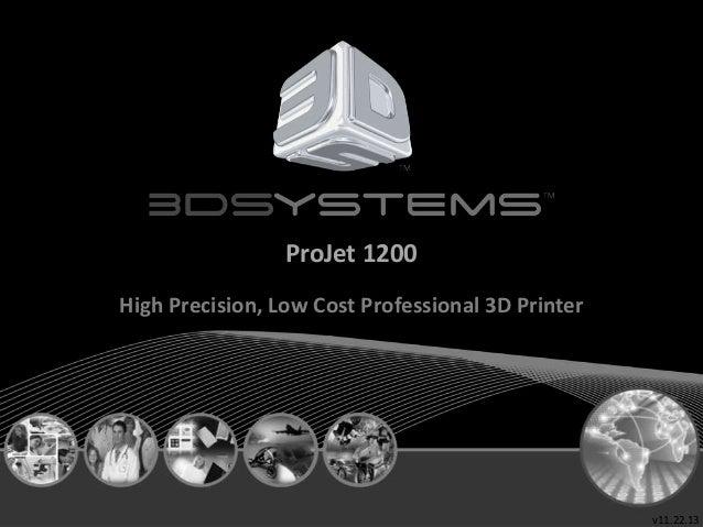 ProJet 1200 High Precision, Low Cost Professional 3D Printer  2014年2月28日  v11.22.13