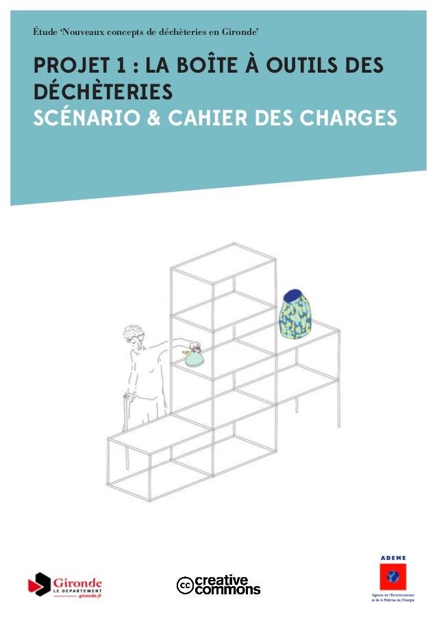 PROJET 1 : LA BOÎTE À OUTILS DES DÉCHÈTERIES SCÉNARIO & CAHIER DES CHARGES Étude 'Nouveaux concepts de déchèteries en Giro...