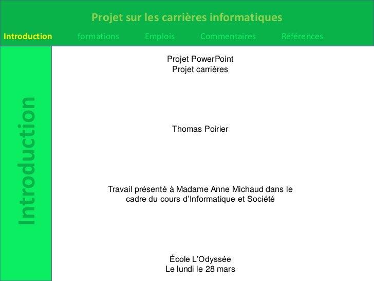 Projet PowerPoint<br />Projet carrières<br />Thomas Poirier<br />Travail présenté à Madame Anne Michaud dans le cadre du c...