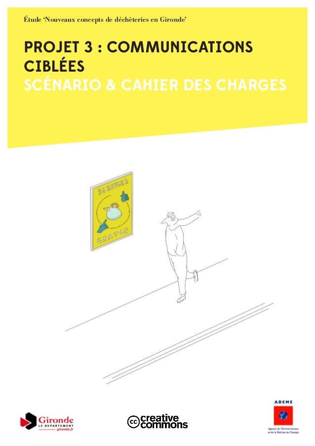 PROJET 3 : COMMUNICATIONS CIBLÉES SCÉNARIO & CAHIER DES CHARGES Étude 'Nouveaux concepts de déchèteries en Gironde'
