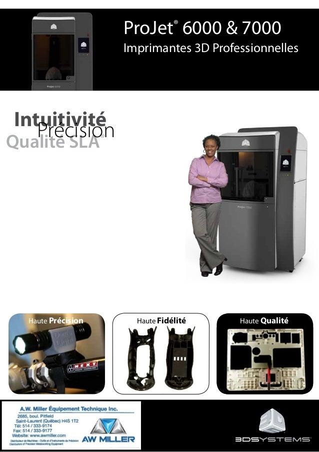 Haute Précision Haute Fidélité Haute Qualité Intuitivité Qualité SLA®Précision ProJet® 6000 & 7000 Imprimantes 3D Professi...