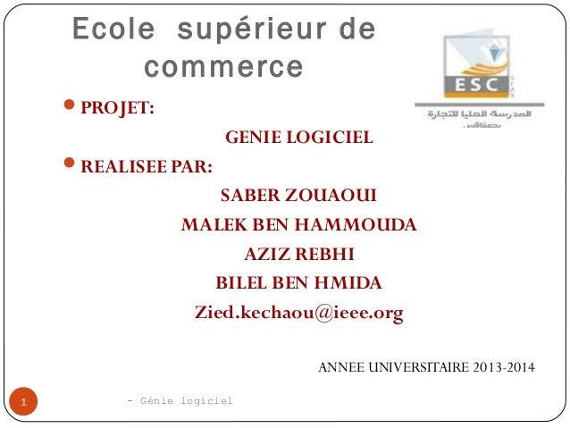 Ecole supérieur de commerce PROJET:  GENIE LOGICIEL REALISEE PAR:  SABER ZOUAOUI MALEK BEN HAMMOUDA AZIZ REBHI BILEL BEN...