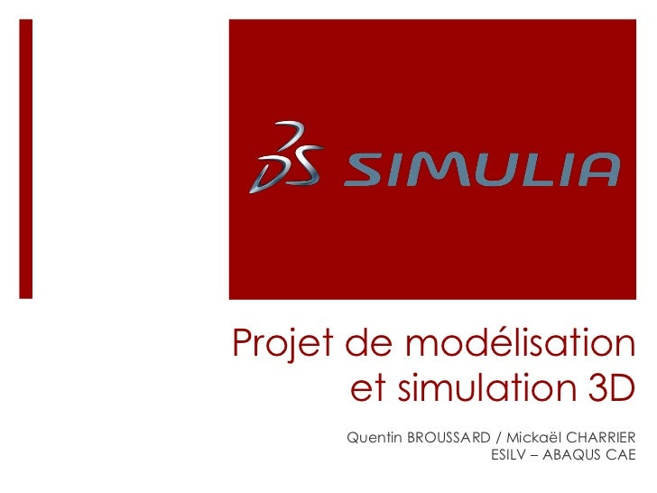 Projet de modélisation       et simulation 3D      Quentin BROUSSARD / Mickaël CHARRIER                       ESILV – ABAQ...