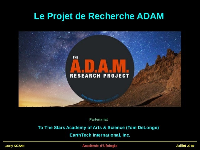 Jacky KOZAN Académie d'Ufologie Juillet 2018 Le Projet de Recherche ADAM To The Stars Academy of Arts & Science (Tom DeLon...