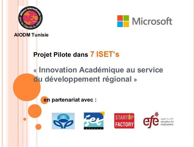 AIODM Tunisie  Projet Pilote dans 7 ISET's  « Innovation Académique au service  du développement régional »  en partenaria...