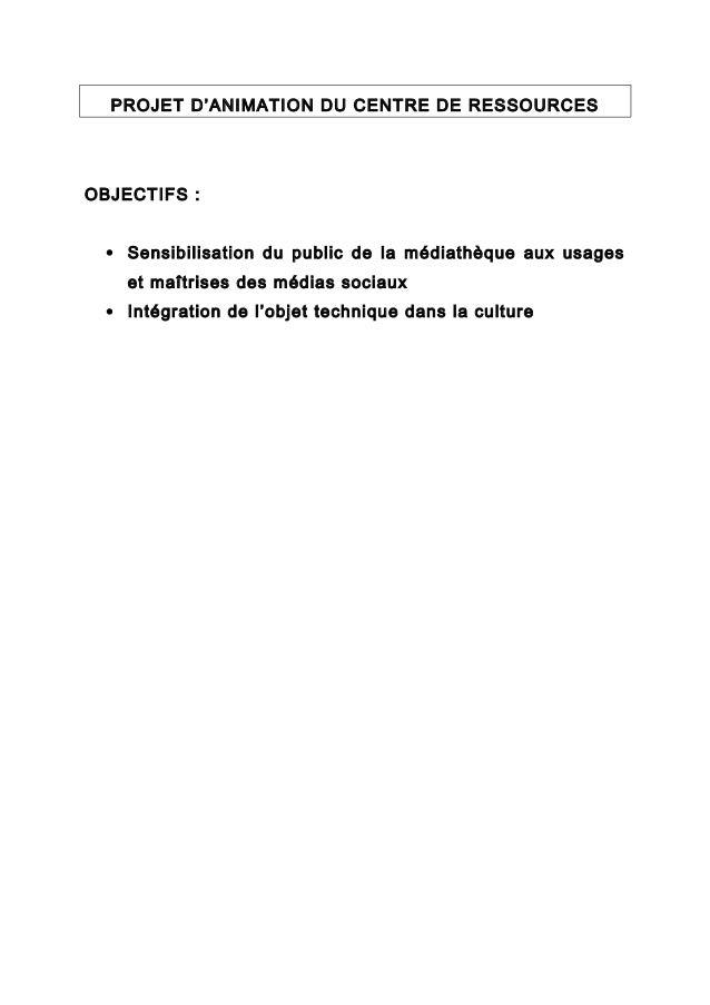 PROJET D'ANIMATION DU CENTRE DE RESSOURCESOBJECTIFS :  • Sensibilisation du public de la médiathèque aux usages    et maît...