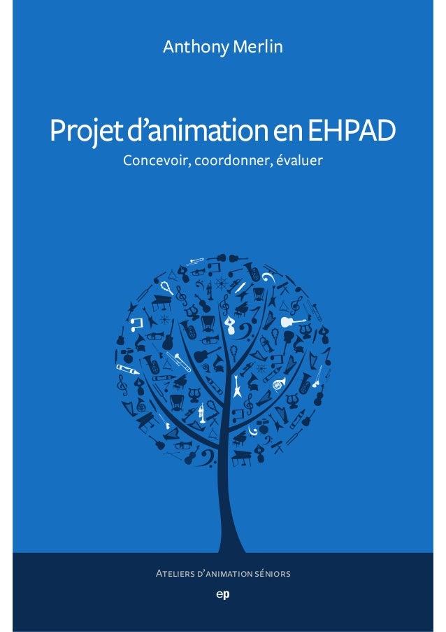 Projetd'animationenEHPAD Concevoir, coordonner, évaluer Ateliers d'animation séniors Anthony Merlin ep