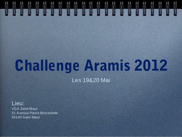 Challenge Aramis 2012                               Les 19&20 MaiLieu:VGA Saint-Maur51 Avenue Pierre Brossolette94100 Sain...
