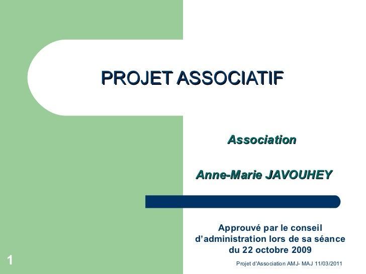 PROJET ASSOCIATIF Association  Anne-Marie JAVOUHEY Approuvé par le conseil d'administration lors de sa séance du 22 octobr...