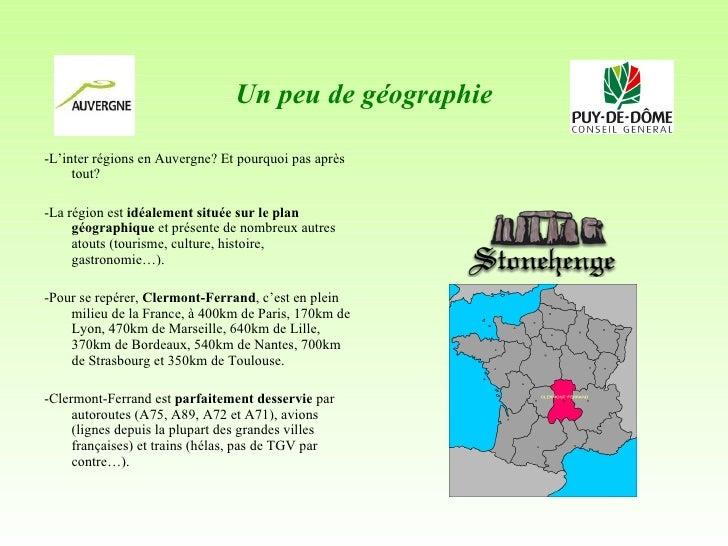 Un peu de géographie <ul><li>-L'inter régions en Auvergne? Et pourquoi pas après tout?  </li></ul><ul><li>-La région est  ...