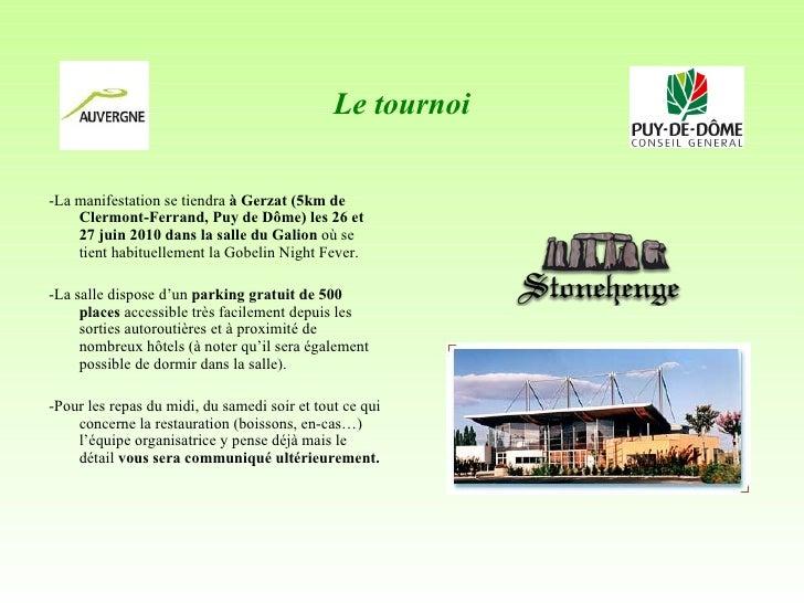 Le tournoi <ul><li>-La manifestation se tiendra  à Gerzat (5km de Clermont-Ferrand, Puy de Dôme) les 26 et 27 juin 2010 da...