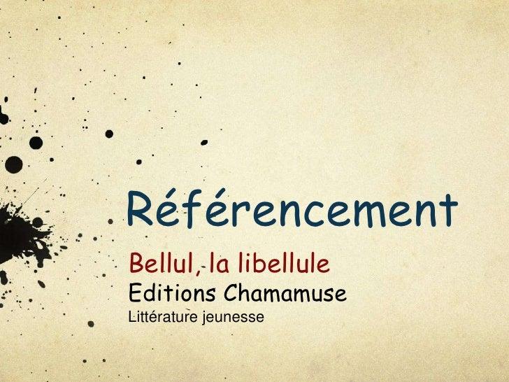RéférencementBellul, la libelluleEditions ChamamuseLittérature jeunesse