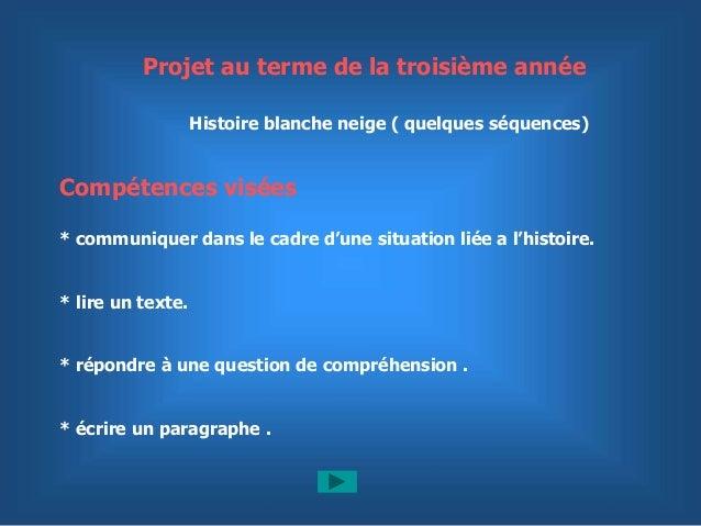 Projet au terme de la troisième année  Histoire blanche neige ( quelques séquences)  Compétences visées  * communiquer dan...