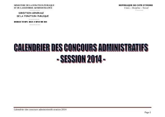Calendrier des concours administratifs session 2014 Page 1 MINISTERE DE LA FONCTION PUBLIQUE REPUBLIQUE DE COTE D'IVOIRE E...