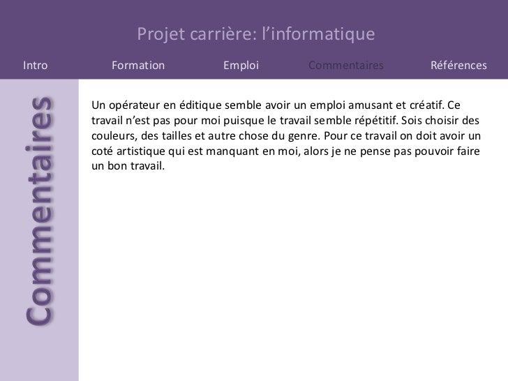 Projet carrière: l'informatiqueIntro       Formation              Emploi           Commentaires             Références    ...