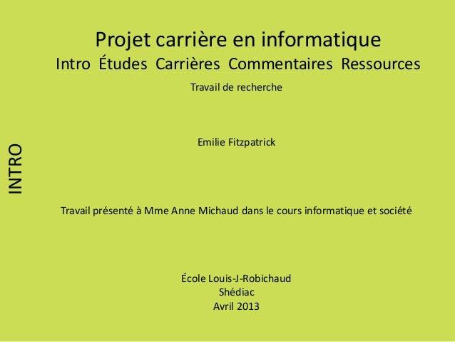 Projet carrière en informatiqueIntro Études Carrières Commentaires RessourcesINTROTravail de rechercheEmilie FitzpatrickTr...