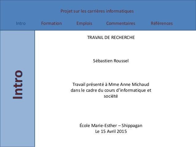 Projet sur les carrières informatiques Intro Formation Emplois Commentaires Références TRAVAIL DE RECHERCHE Sébastien Rous...