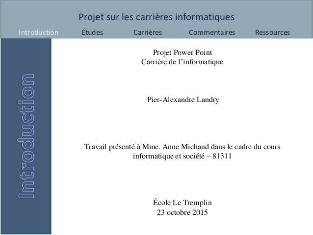 Projet sur les carrières informatiques Introduction Études Carrières Commentaires Ressources Projet Power Point Carrière d...