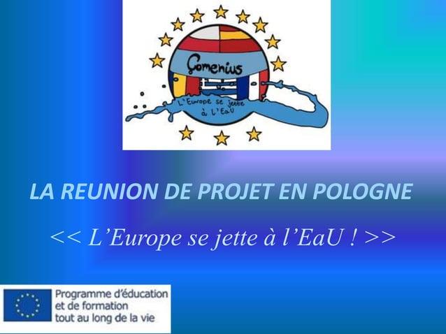 LA REUNION DE PROJET EN POLOGNE << L'Europe se jette à l'EaU ! >>