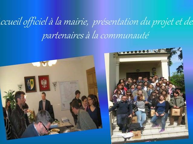 Accueil officiel à la mairie, présentation du projet et des partenaires à la communauté