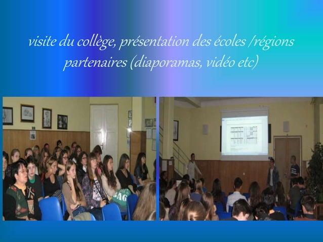 visite du collège, présentation des écoles /régions partenaires (diaporamas, vidéo etc)