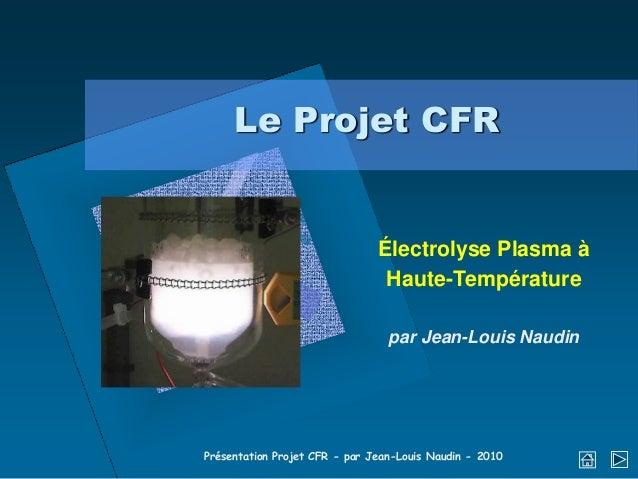 Le Projet CFR                               Électrolyse Plasma à                                Haute-Température         ...