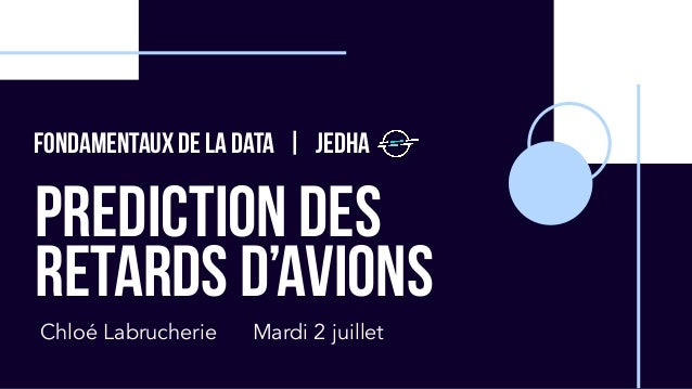 PREDICTION DES RETARDS D'AVIONS Chloé Labrucherie Fondamentaux de la data   Jedha Mardi 2 juillet