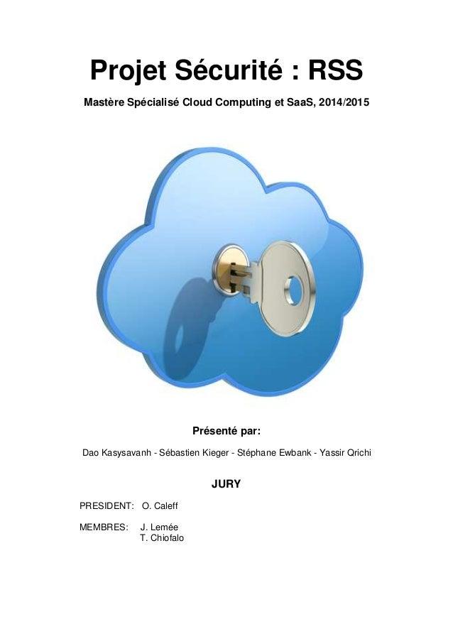 Projet Sécurité : RSS Mastère Spécialisé Cloud Computing et SaaS, 2014/2015 Présenté par: Dao Kasysavanh - Sébastien Kiege...