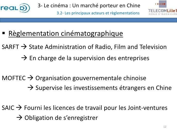 3- Le cinéma : Un marché porteur en Chine3.2- Les principaux acteurs et règlementations<br /><ul><li>Règlementation cinéma...