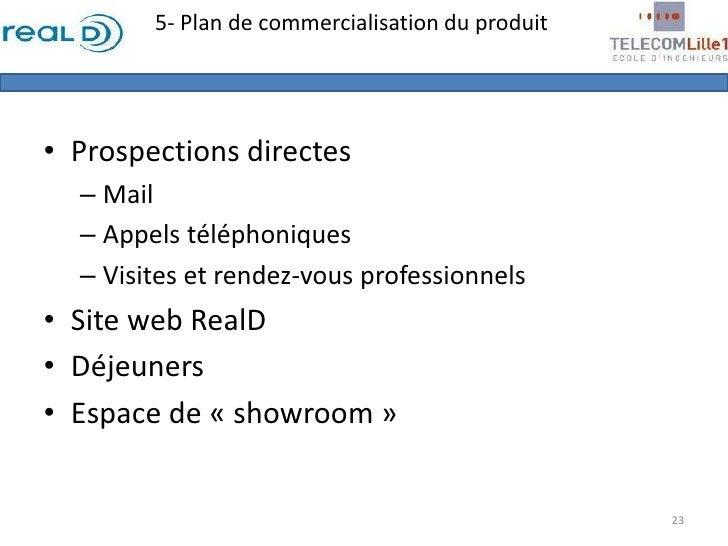 Prospections directes<br />Mail<br />Appels téléphoniques<br />Visites et rendez-vous professionnels<br />Site web RealD<b...
