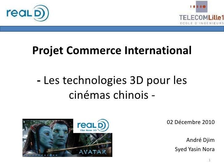 Projet Commerce International- Les technologies 3D pour les cinémas chinois -<br />02 Décembre 2010<br />André Djim<br />S...