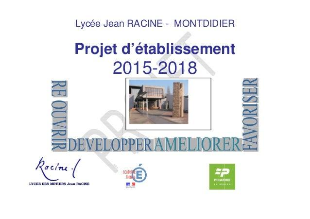 1 Lycée Jean RACINE Projet d'établissement LYCEE DES METIERS Jean RACINE Lycée Jean RACINE - MONTDIDIER Projet d'établisse...