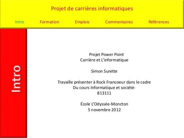 Projet de carrières informatiquesIntro   Formation        Emplois          Commentaires          Références               ...