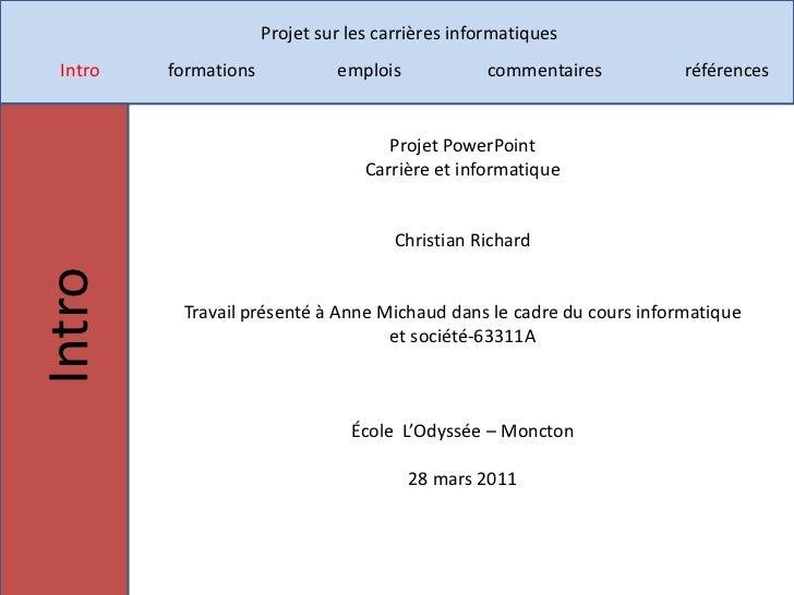 Projet PowerPoint<br />Carrière et informatique<br />Christian Richard<br />Travail présenté à Anne Michaud dans le cadre ...