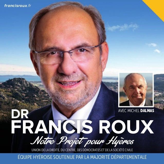 francisroux.fr  DR  AVEC MICHEL DALMAS  FRANCIS ROUX Notre Projet pour Hyères UNION DE LA DROITE, DU CENTRE, DES DÉMOCRATE...