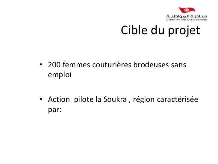 Cible du projet• 200 femmes couturières brodeuses sans  emploi• Action pilote la Soukra , région caractérisée  par: