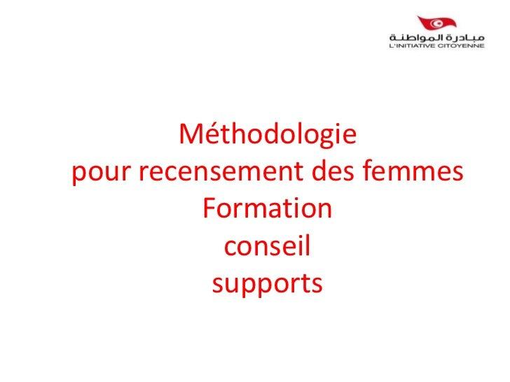 Méthodologiepour recensement des femmes          Formation            conseil           supports