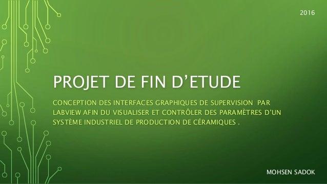 PROJET DE FIN D'ETUDE CONCEPTION DES INTERFACES GRAPHIQUES DE SUPERVISION PAR LABVIEW AFIN DU VISUALISER ET CONTRÔLER DES ...