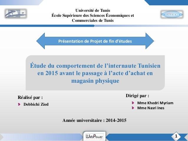 Étude du comportement de l'internaute Tunisien en 2015 avant le passage à l'acte d'achat en magasin physique Mme Khedri My...