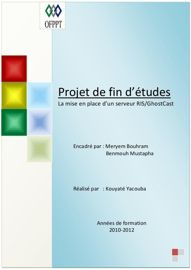 Projet de fin d'études La mise en place d'un serveur RIS/GhostCast  Encadré par : Meryem Bouhram Benmouh Mustapha  Réalisé...