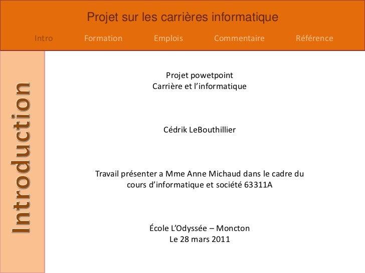 Projet powetpoint<br />Carrière et l'informatique<br />CédrikLeBouthillier<br />Travail présenter a Mme Anne Michaud dans ...