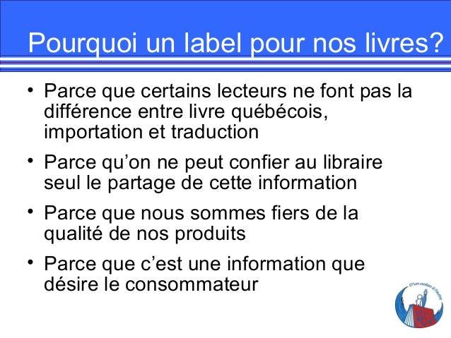 Pourquoi un label pour nos livres? • Parce que certains lecteurs ne font pas la différence entre livre québécois, importat...
